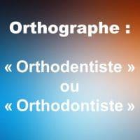 Orthographe : «Orthodentiste» ou «Orthodontiste» ?